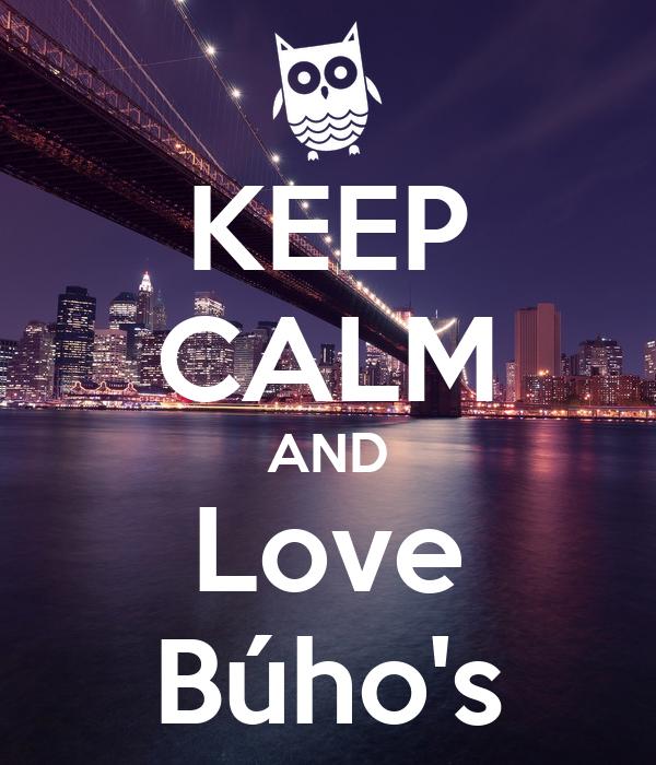 KEEP CALM AND Love Búho's