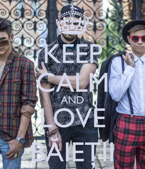 KEEP CALM AND LOVE BĂIEŢII
