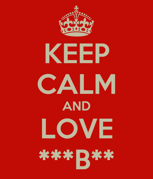KEEP CALM AND LOVE ***B**