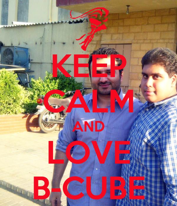 KEEP CALM AND LOVE B-CUBE
