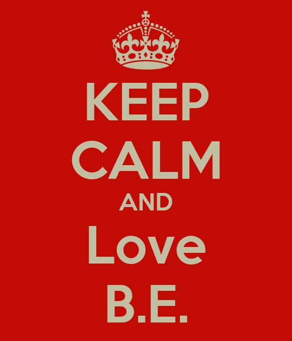 KEEP CALM AND Love B.E.