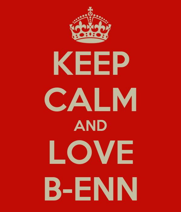 KEEP CALM AND LOVE B-ENN