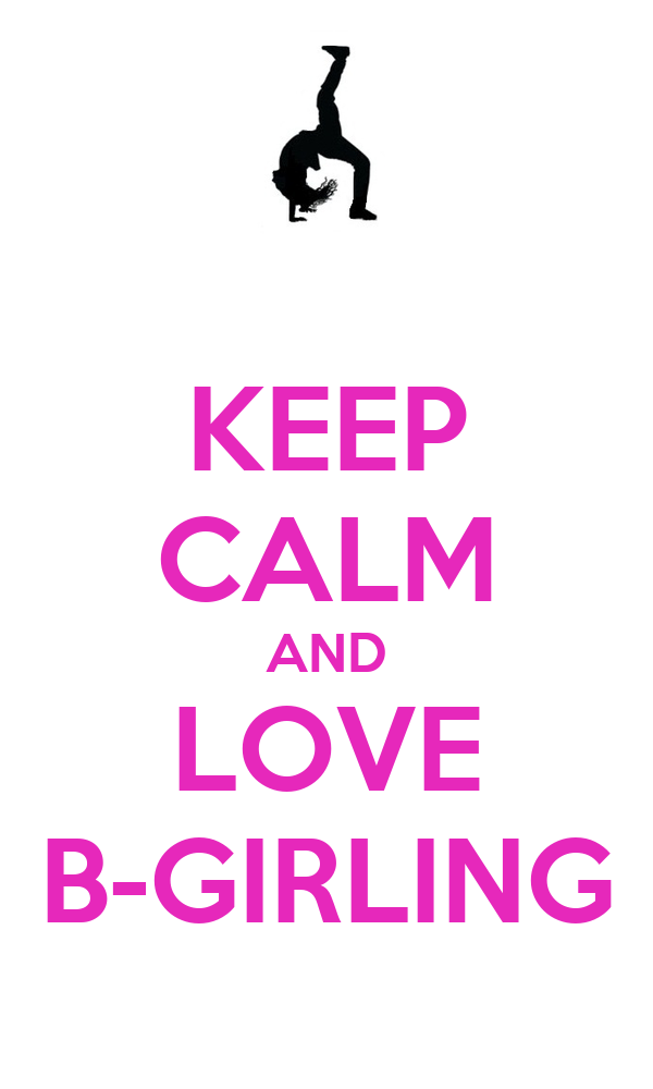 KEEP CALM AND LOVE B-GIRLING