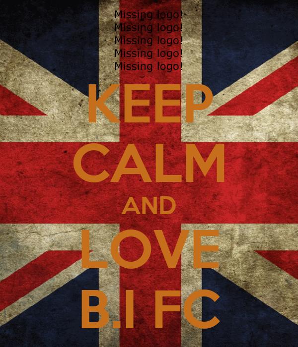 KEEP CALM AND LOVE B.I FC
