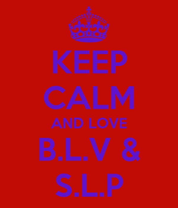 KEEP CALM AND LOVE B.L.V & S.L.P