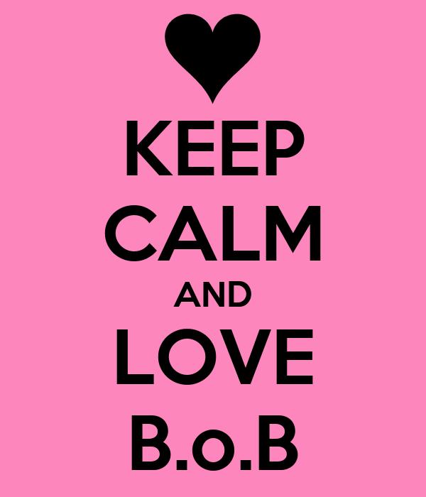 KEEP CALM AND LOVE B.o.B