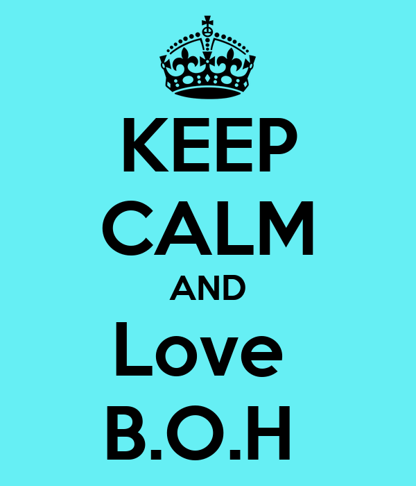 KEEP CALM AND Love  B.O.H