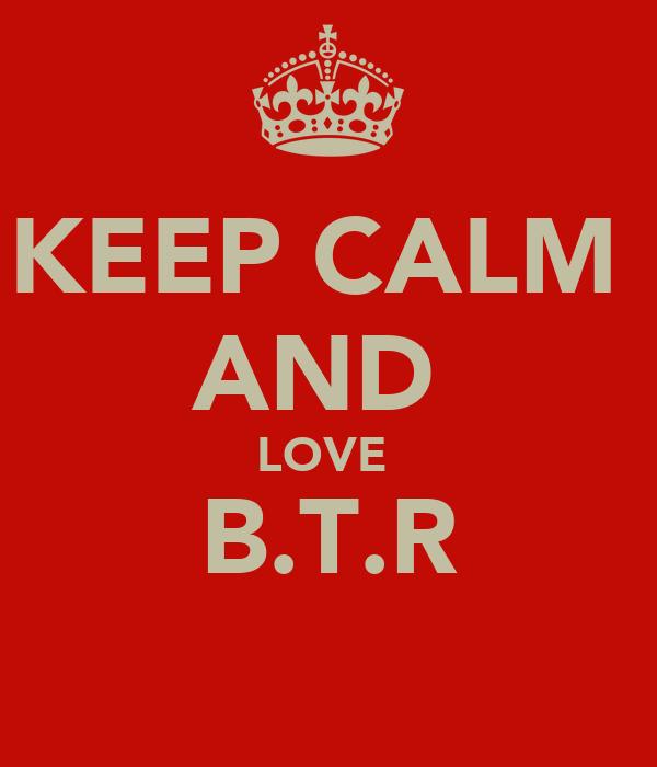 KEEP CALM  AND  LOVE  B.T.R