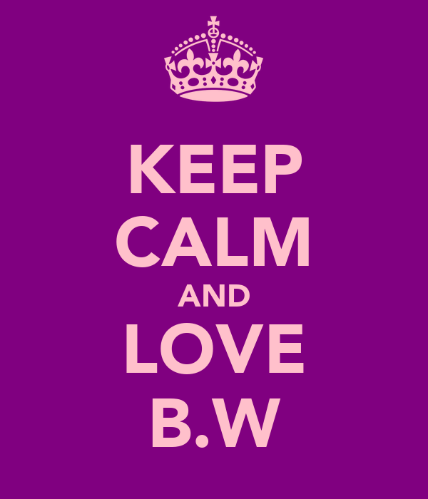 KEEP CALM AND LOVE B.W