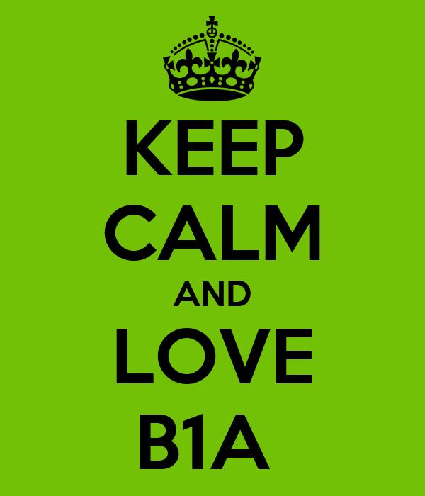 KEEP CALM AND LOVE B1A