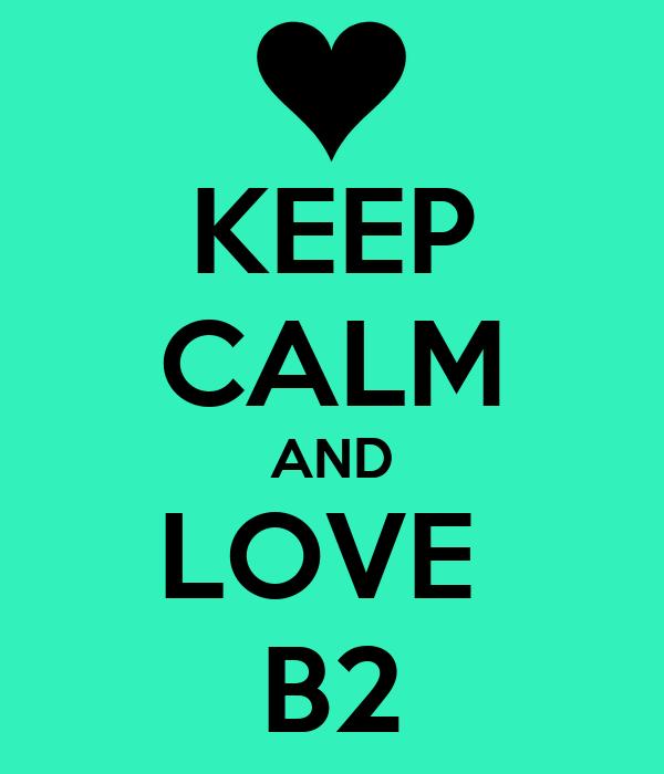 KEEP CALM AND LOVE  B2