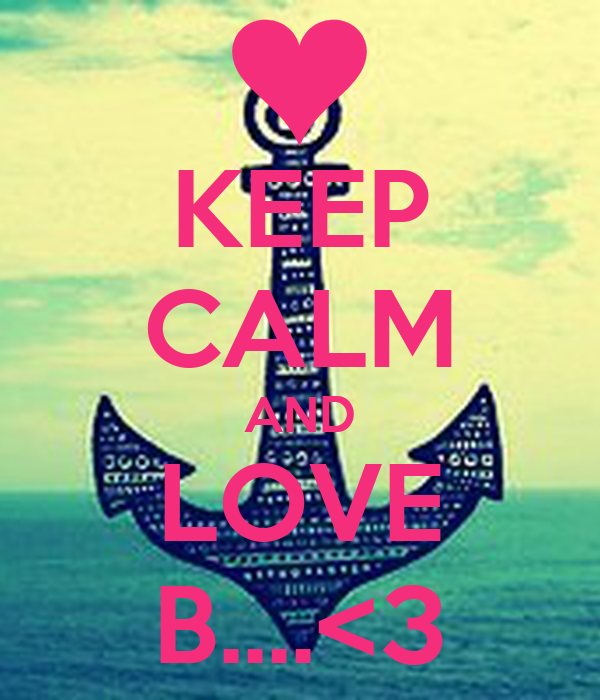 KEEP CALM AND LOVE B....<3