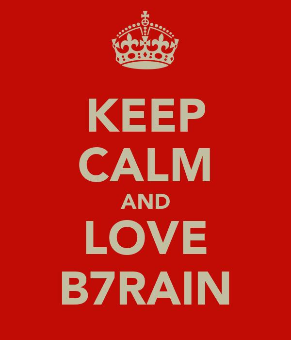 KEEP CALM AND LOVE B7RAIN