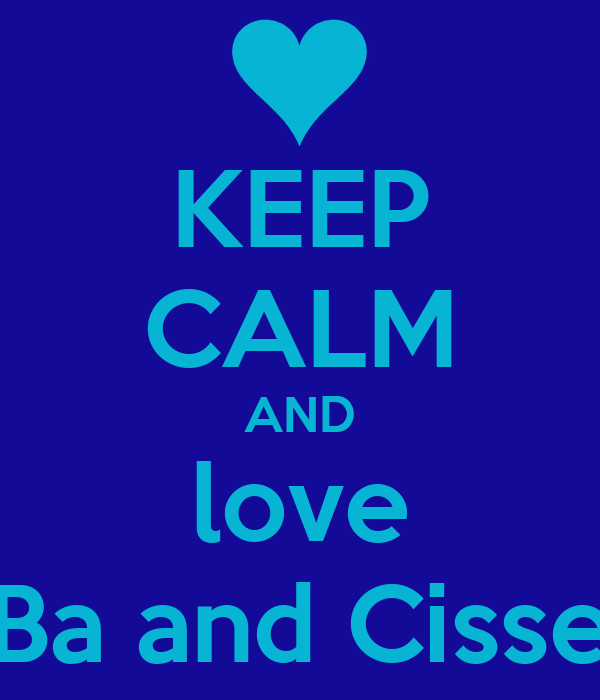 KEEP CALM AND love Ba and Cisse