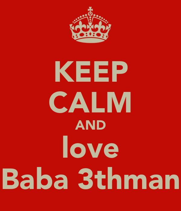 KEEP CALM AND love Baba 3thman