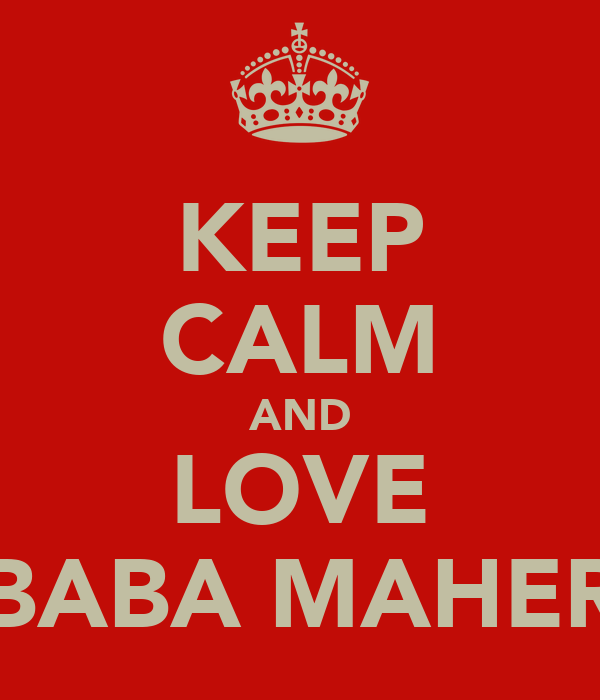 KEEP CALM AND LOVE BABA MAHER