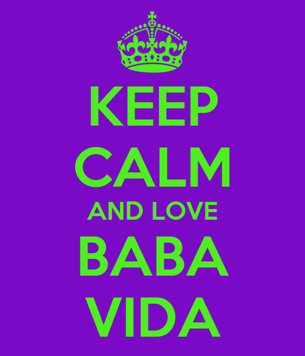 KEEP CALM AND LOVE BABA VIDA