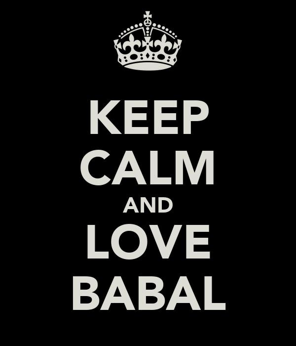 KEEP CALM AND LOVE BABAL
