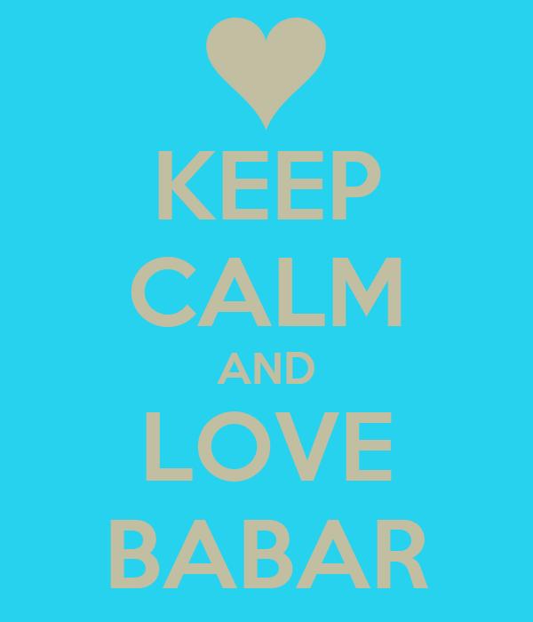 KEEP CALM AND LOVE BABAR