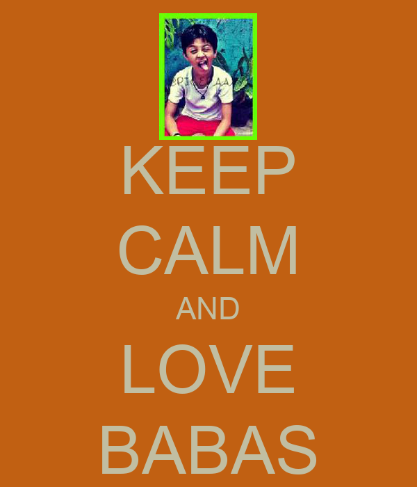 KEEP CALM AND LOVE BABAS