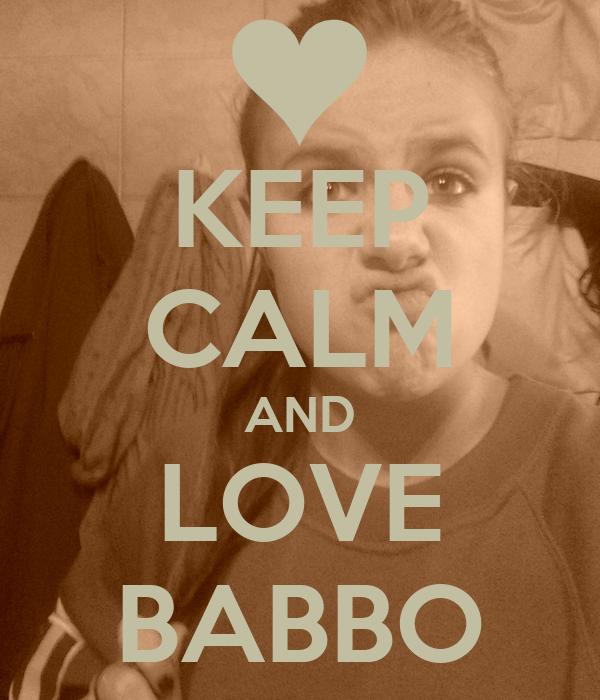 KEEP CALM AND LOVE BABBO