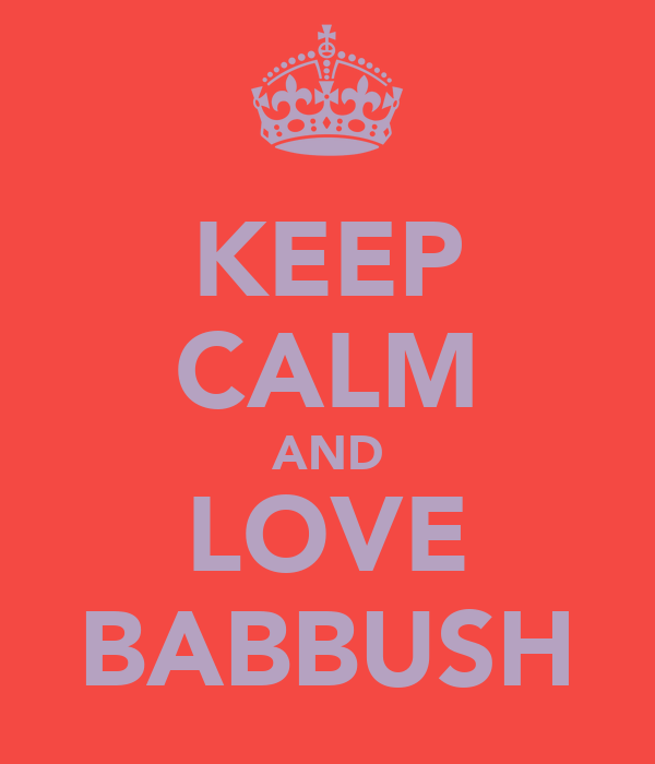 KEEP CALM AND LOVE BABBUSH