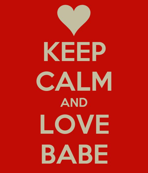 KEEP CALM AND LOVE BABE