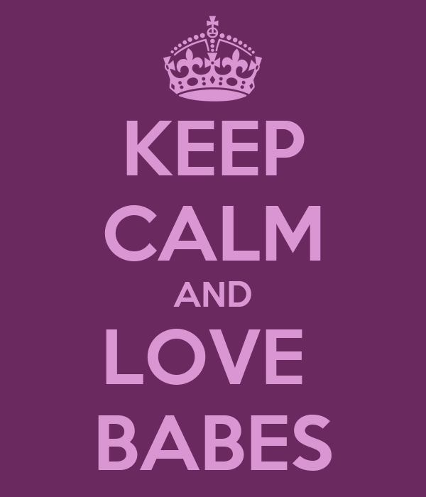 KEEP CALM AND LOVE  BABES