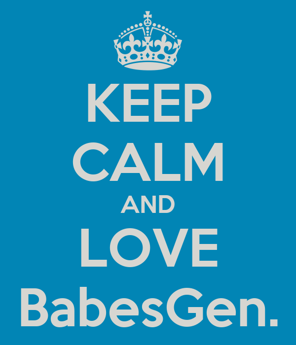 KEEP CALM AND LOVE BabesGen.
