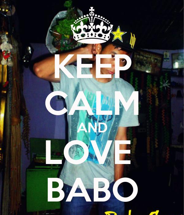 KEEP CALM AND LOVE  BABO