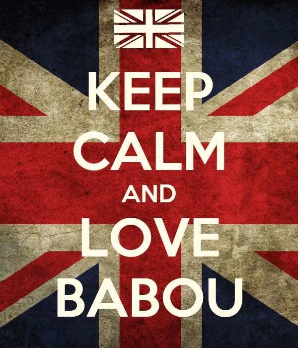 KEEP CALM AND LOVE BABOU