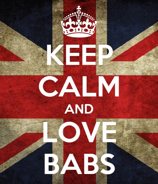 KEEP CALM AND LOVE BABS