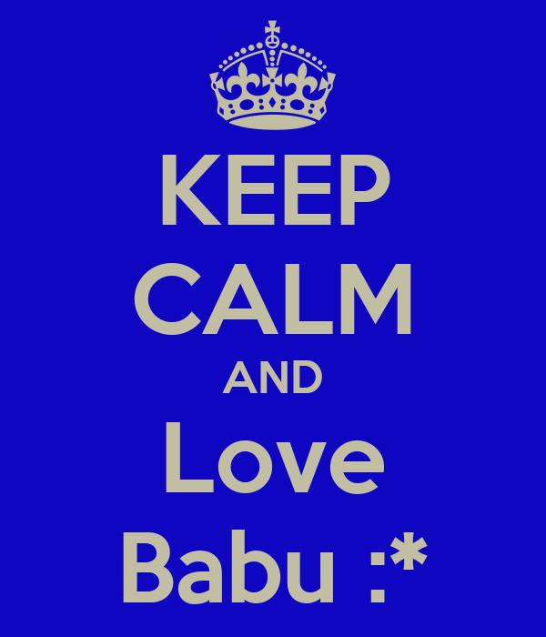 KEEP CALM AND Love Babu :*