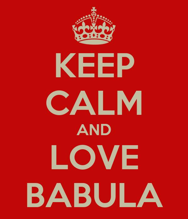 KEEP CALM AND LOVE BABULA