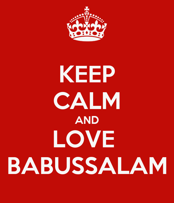 KEEP CALM AND LOVE  BABUSSALAM