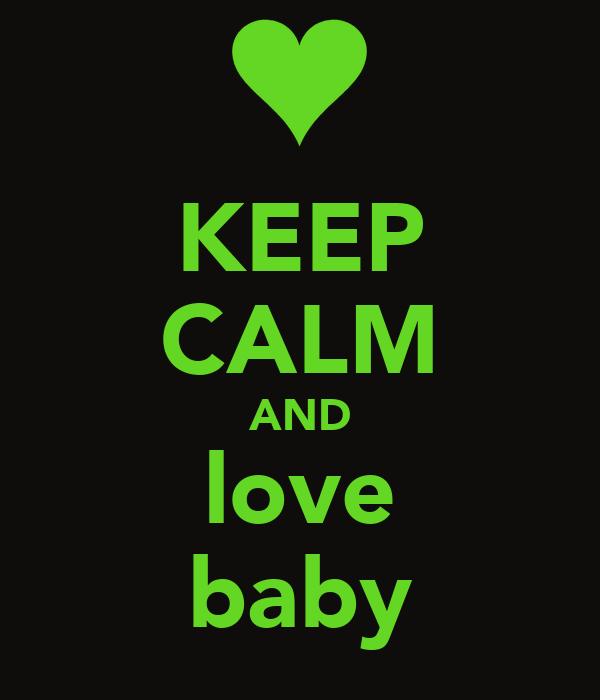 KEEP CALM AND love baby