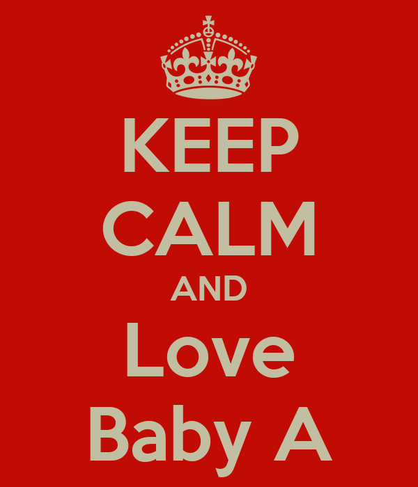 KEEP CALM AND Love Baby A