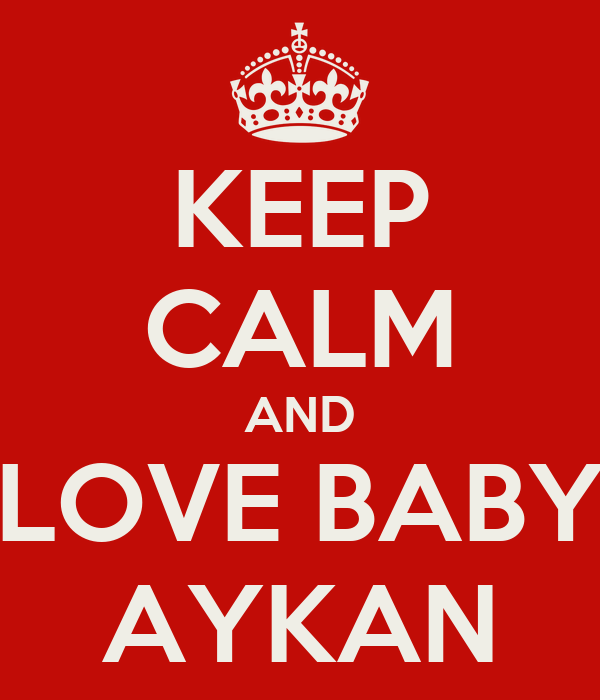 KEEP CALM AND LOVE BABY AYKAN