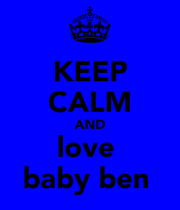 KEEP CALM AND love  baby ben