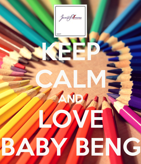 KEEP CALM AND LOVE BABY BENG