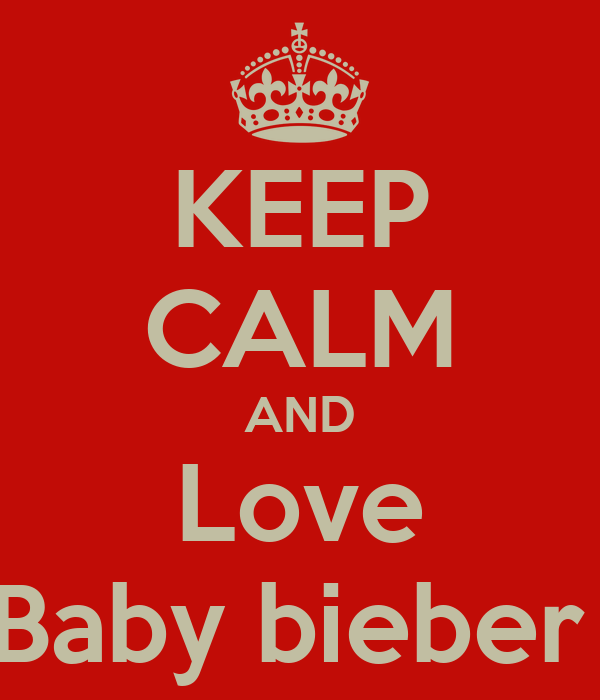 KEEP CALM AND Love Baby bieber