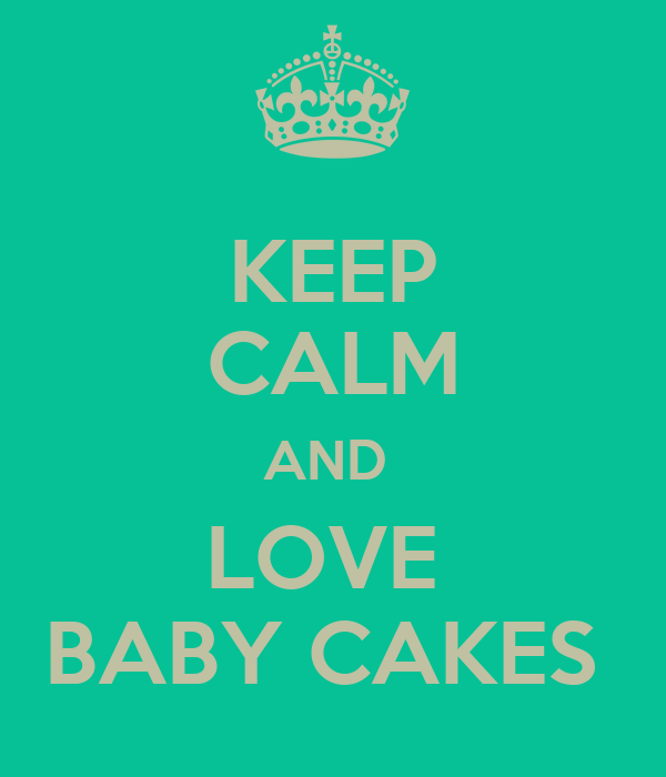 KEEP CALM AND  LOVE  BABY CAKES