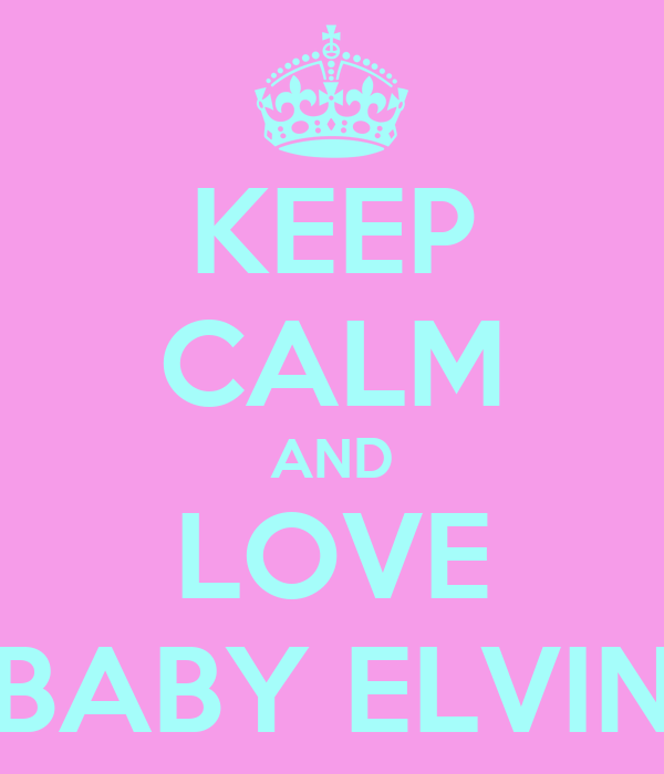 KEEP CALM AND LOVE BABY ELVIN