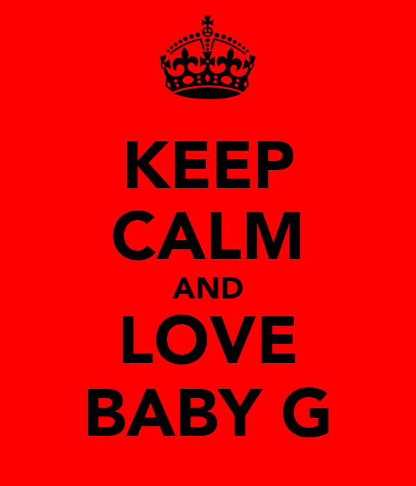 KEEP CALM AND LOVE BABY G