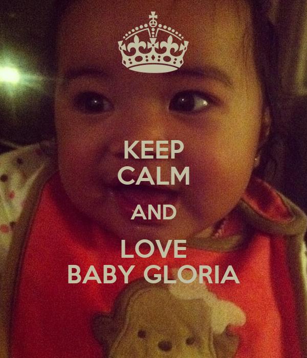 KEEP CALM AND LOVE BABY GLORIA