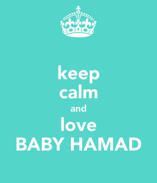 keep calm and love BABY HAMAD