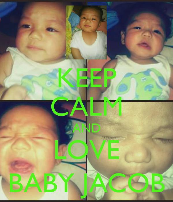 KEEP CALM AND LOVE BABY JACOB