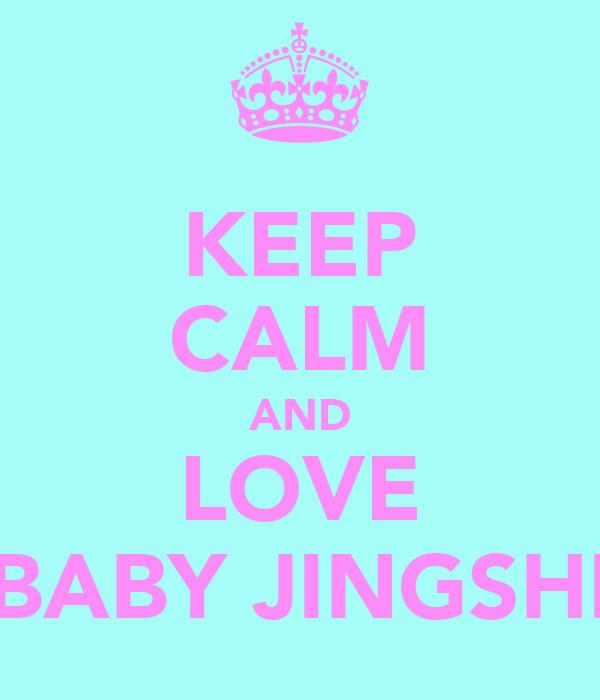 KEEP CALM AND LOVE BABY JINGSHI