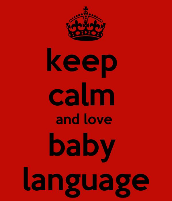 keep  calm  and love  baby  language