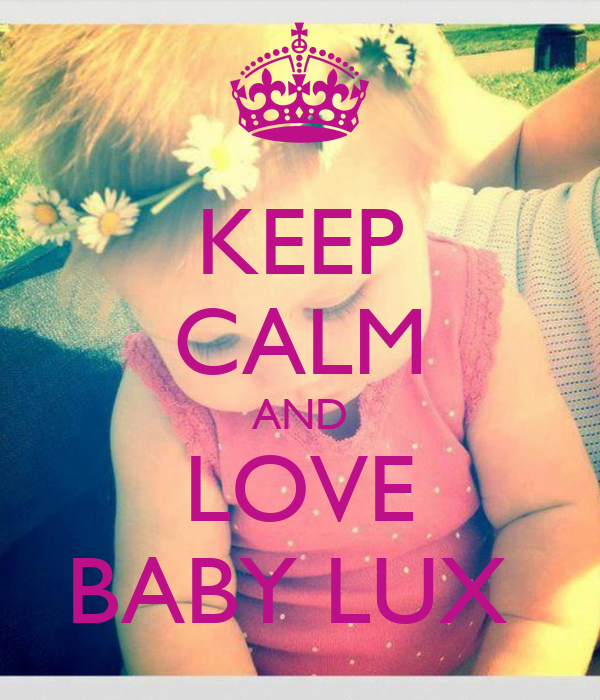 KEEP CALM AND LOVE BABY LUX